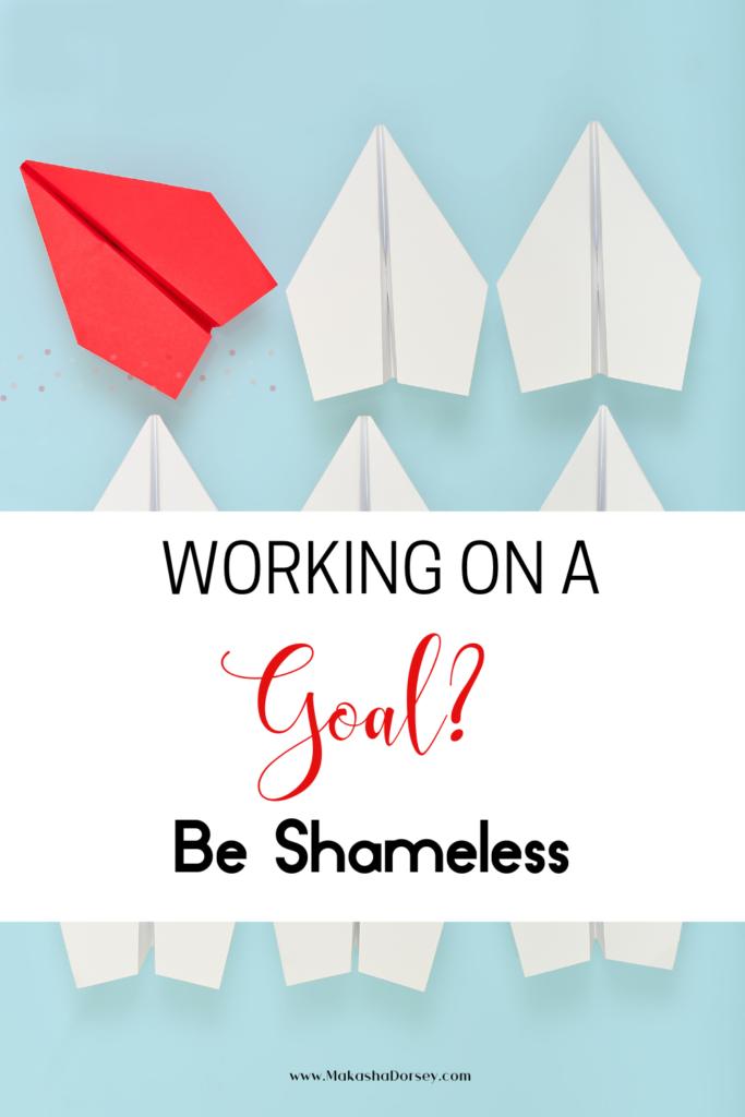 Shameless Goal Pursuit